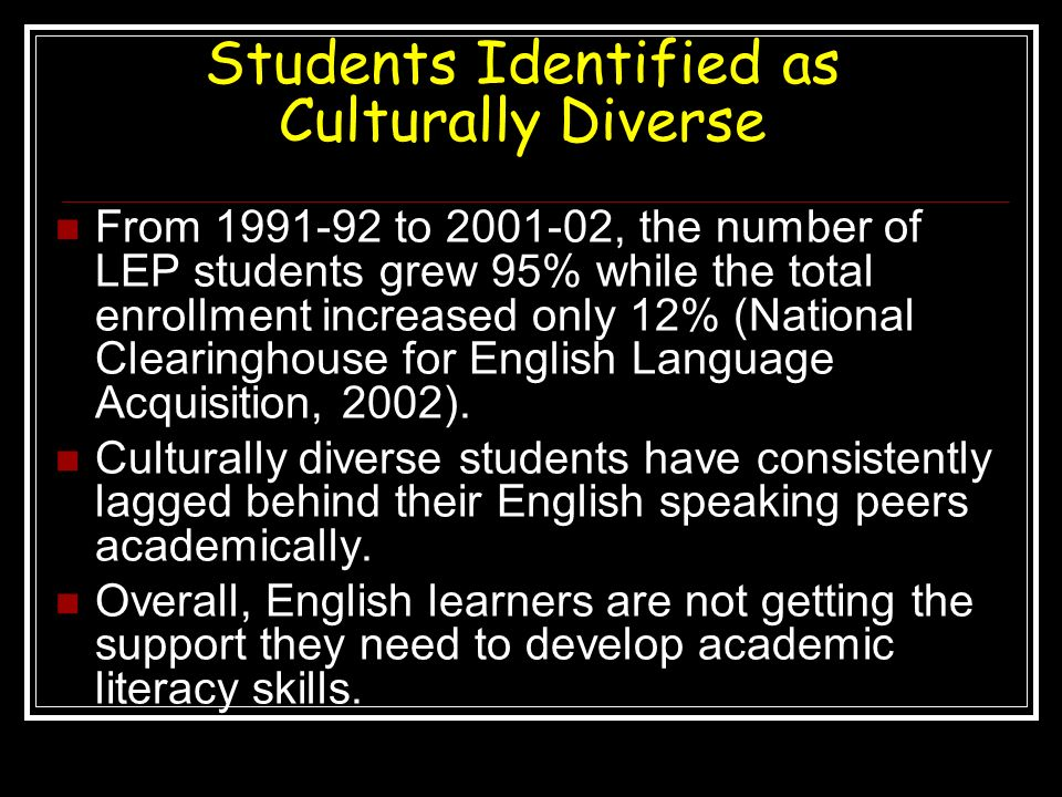 Students Identified as Culturally Diverse From 1991-92 to 2001-02, the number of LEP students grew 95% while the total enrollment increased only 12% (