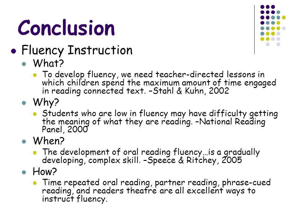 Conclusion Fluency Instruction What? To develop fluency, we need teacher-directed lessons in which children spend the maximum amount of time engaged i