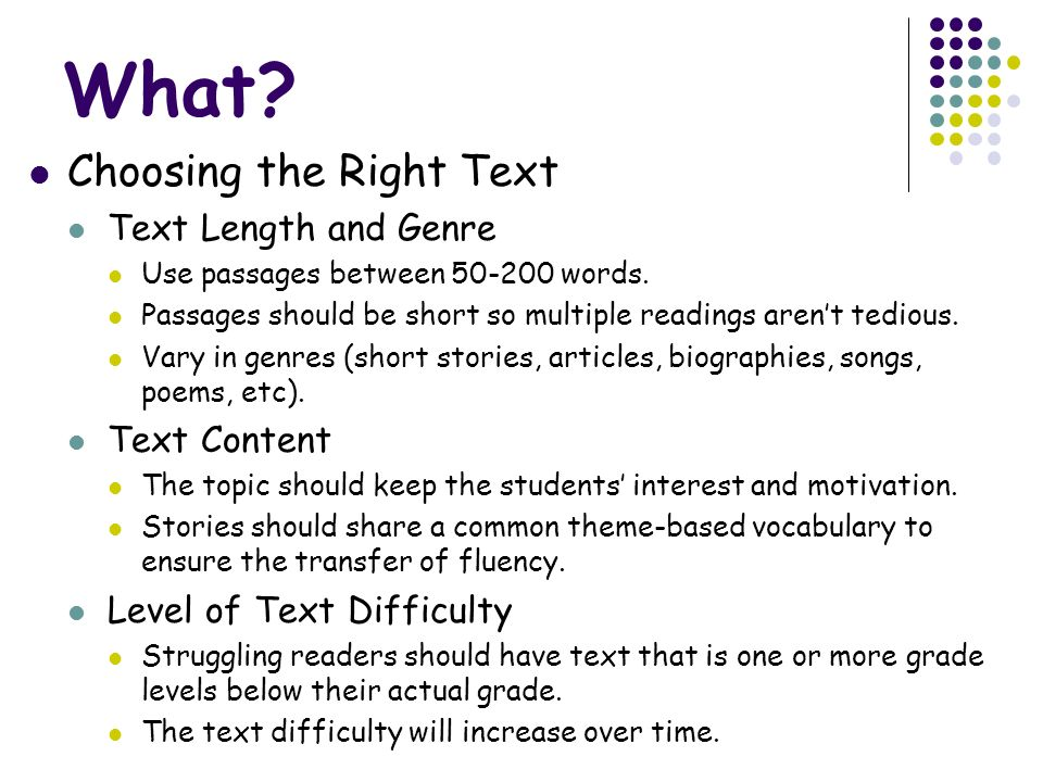 What? Choosing the Right Text Text Length and Genre Use passages between 50-200 words. Passages should be short so multiple readings arent tedious. Va