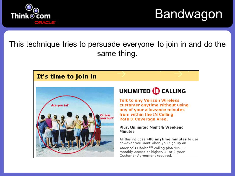 Bandwagon This technique tries to persuade everyone to join in and do the same thing.