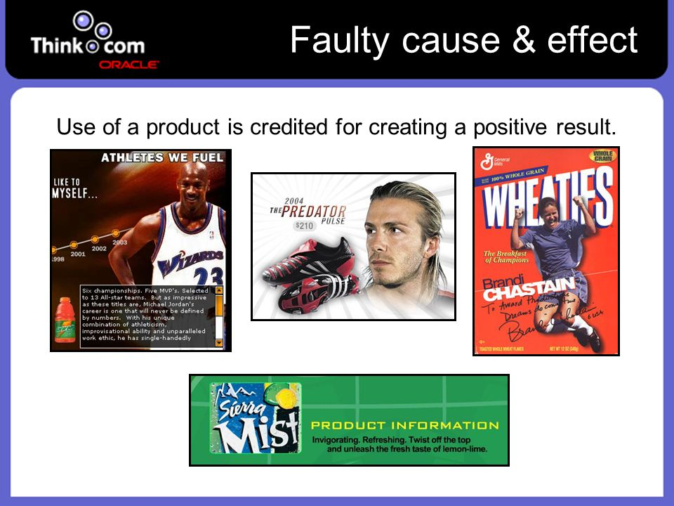 Faulty cause & effect Use of a product is credited for creating a positive result.