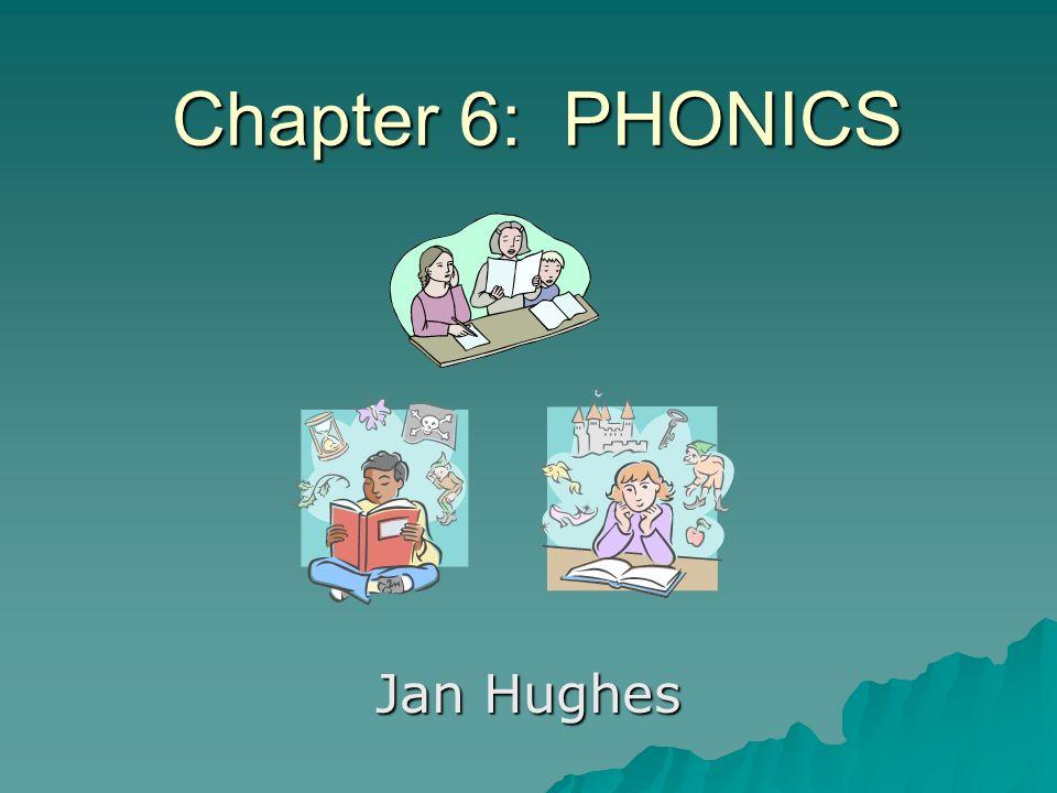 Chapter 6: PHONICS Jan Hughes