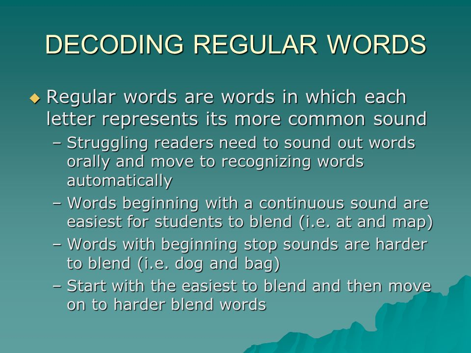 DECODING REGULAR WORDS Regular words are words in which each letter represents its more common sound Regular words are words in which each letter repr