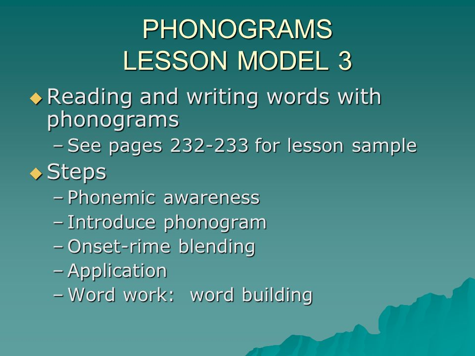 PHONOGRAMS LESSON MODEL 3 Reading and writing words with phonograms Reading and writing words with phonograms –See pages 232-233 for lesson sample Ste