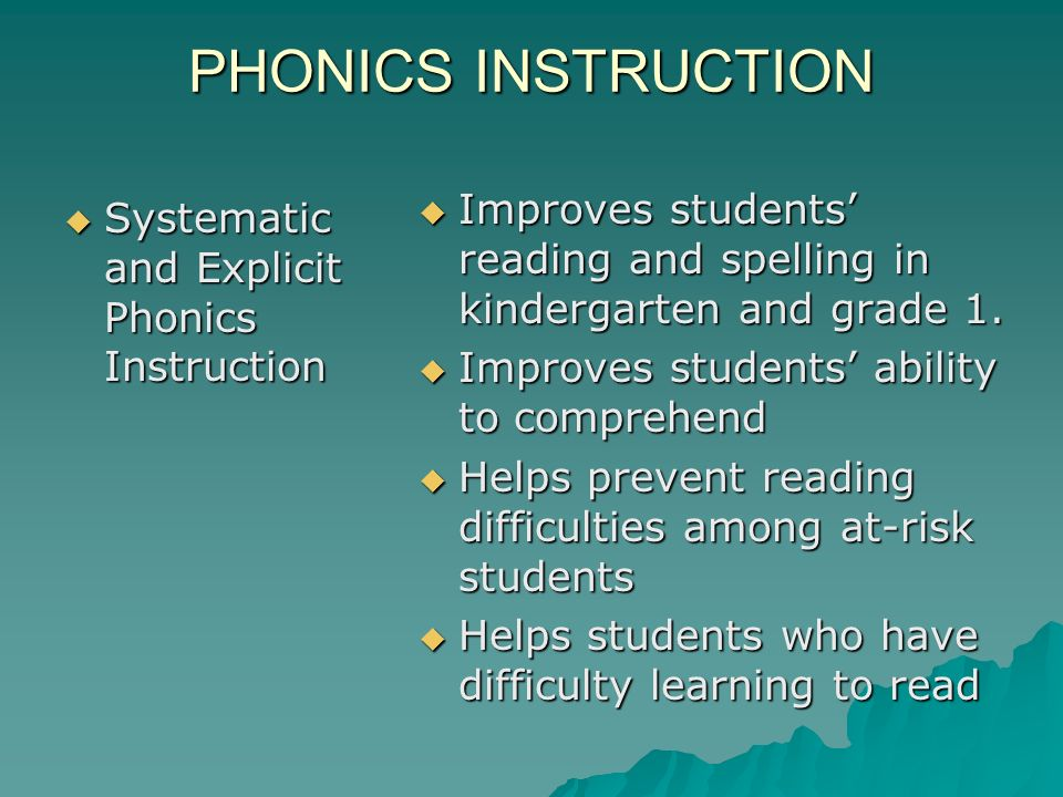 PHONICS INSTRUCTION Systematic and Explicit Phonics Instruction Systematic and Explicit Phonics Instruction Improves students reading and spelling in