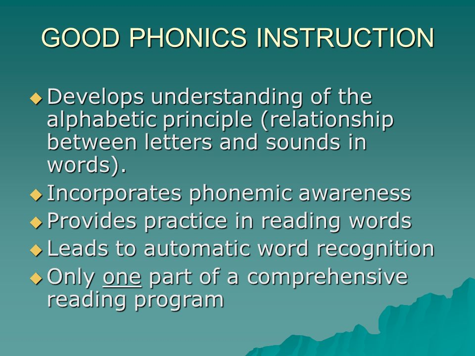 GOOD PHONICS INSTRUCTION Develops understanding of the alphabetic principle (relationship between letters and sounds in words).