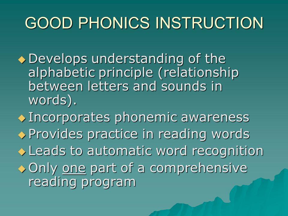 GOOD PHONICS INSTRUCTION Develops understanding of the alphabetic principle (relationship between letters and sounds in words). Develops understanding