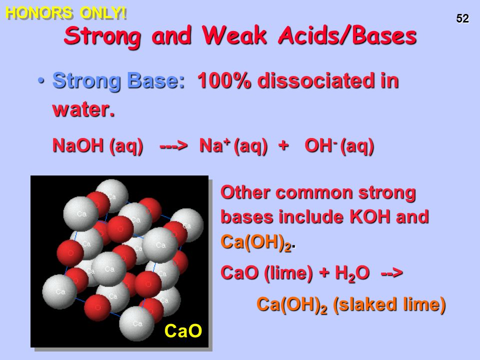 52 Strong Base: 100% dissociated in water.Strong Base: 100% dissociated in water. NaOH (aq) ---> Na + (aq) + OH - (aq) NaOH (aq) ---> Na + (aq) + OH -