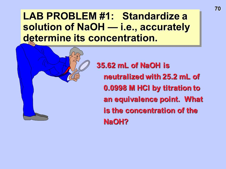 70 35.62 mL of NaOH is neutralized with 25.2 mL of 0.0998 M HCl by titration to an equivalence point. What is the concentration of the NaOH? LAB PROBL