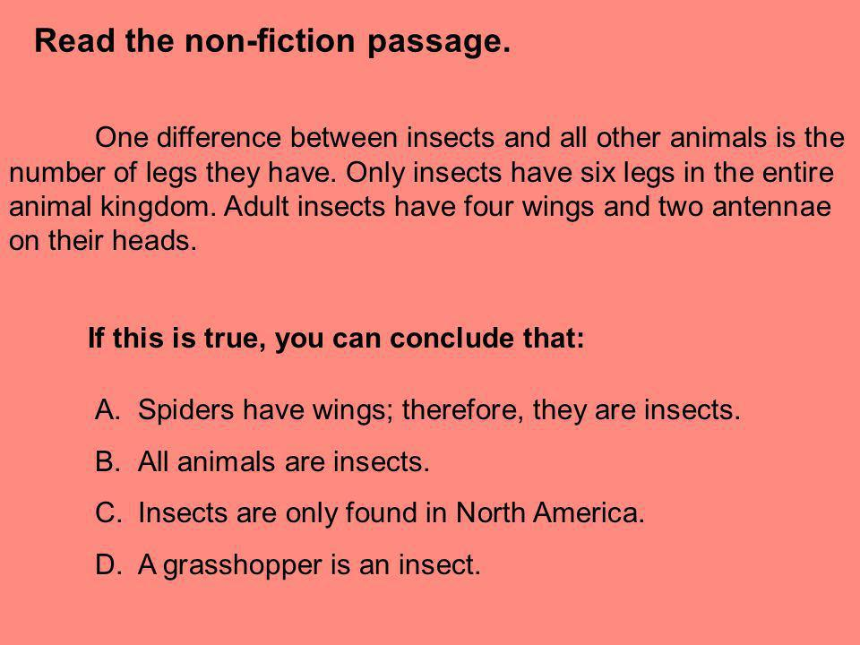 Read the non-fiction passage. One difference between insects and all other animals is the number of legs they have. Only insects have six legs in the