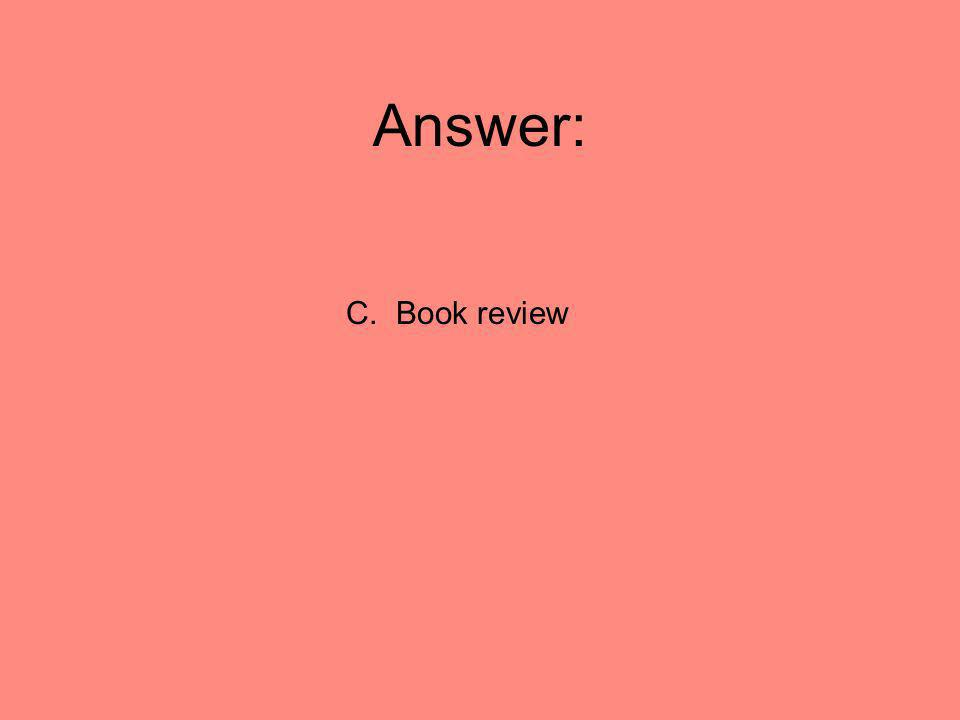 Answer: C. Book review
