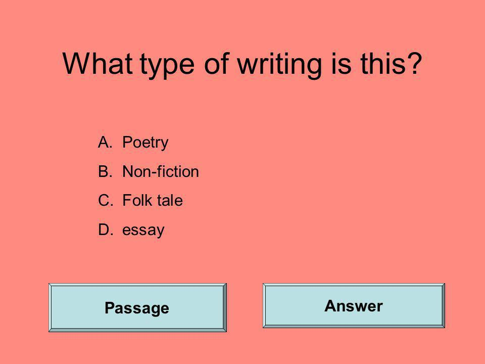 What type of writing is this? A.Poetry B.Non-fiction C.Folk tale D.essay Passage Answer