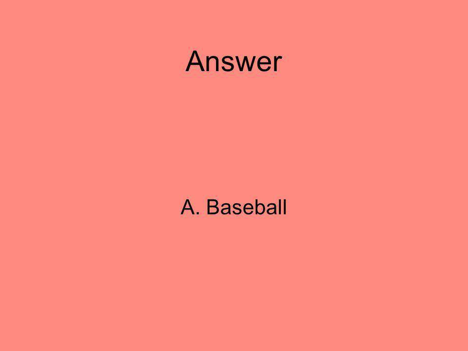 Answer A. Baseball