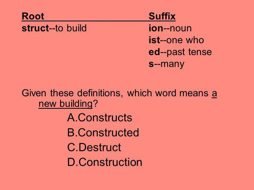 RootSuffix struct--to build ion--noun ist--one who ed--past tense s--many Given these definitions, which word means a new building? A.Constructs B.Con