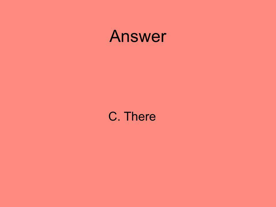 Answer C. There