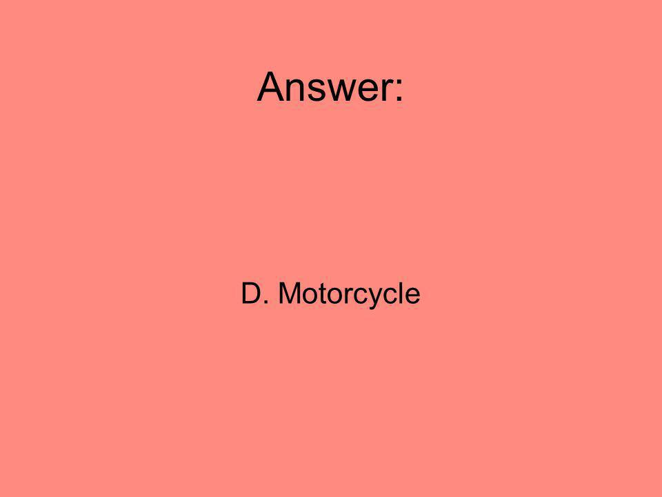Answer: D. Motorcycle