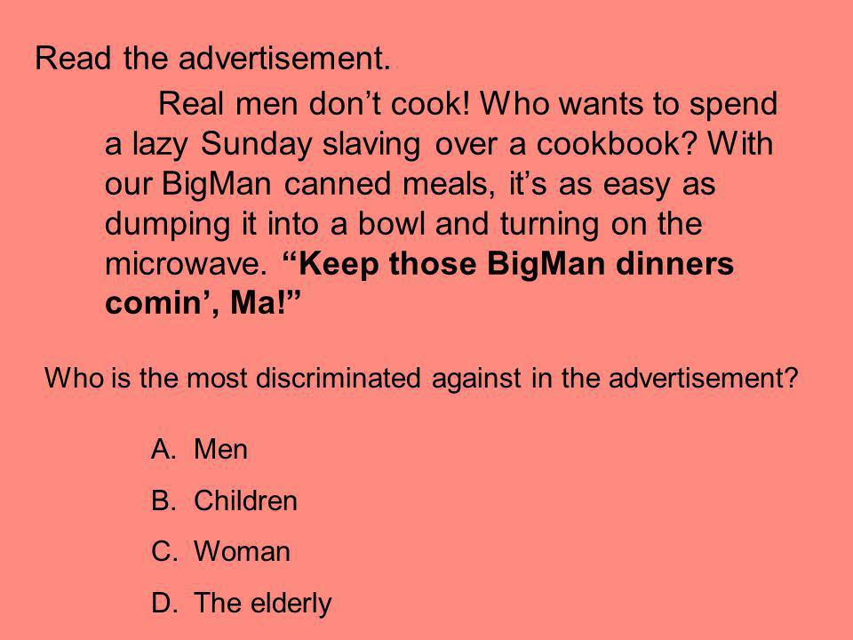 Read the advertisement. Real men dont cook! Who wants to spend a lazy Sunday slaving over a cookbook? With our BigMan canned meals, its as easy as dum