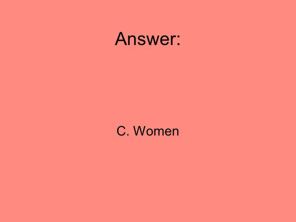 Answer: C. Women
