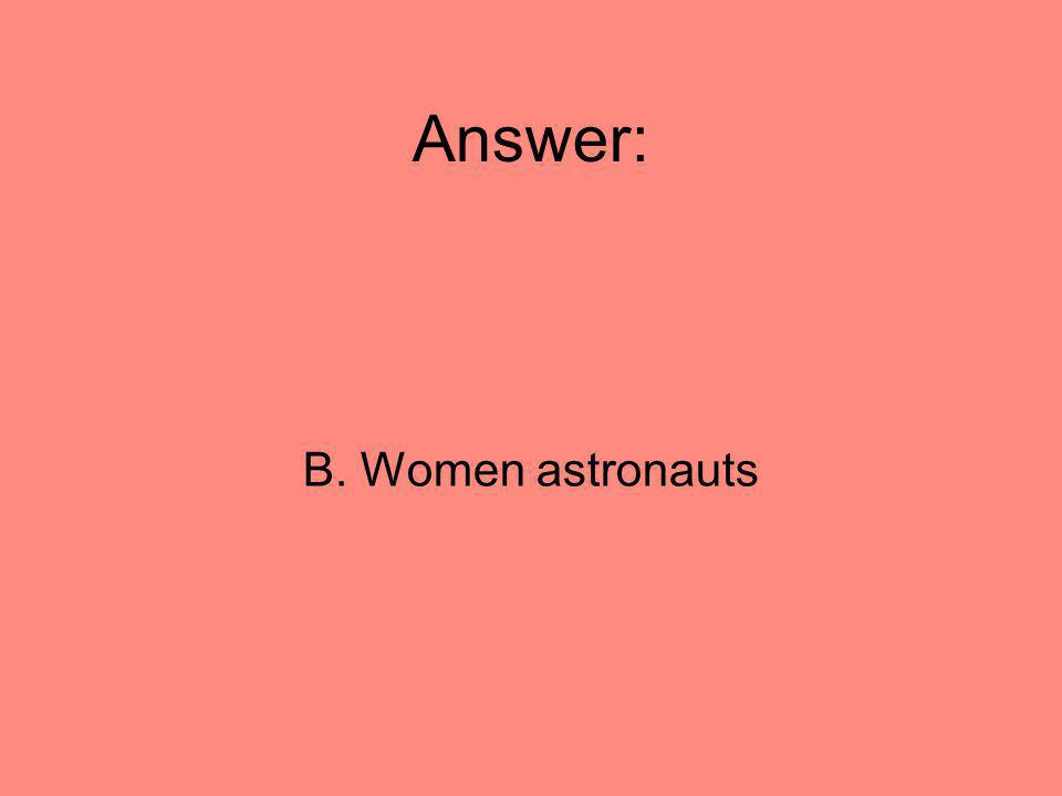 Answer: B. Women astronauts