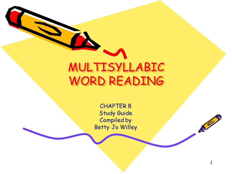 1 MULTISYLLABIC WORD READING CHAPTER 8 Study Guide Compiled by Betty Jo Willey