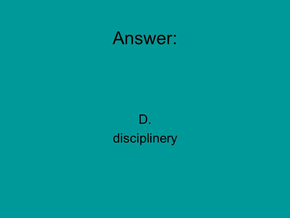 Which word is NOT spelled correctly A. stationery B. machinery C. exemplary D. disciplinery