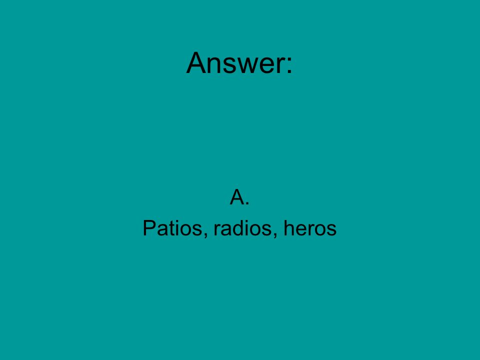 Which line contains a spelling error. A. patios, radios, heros B.