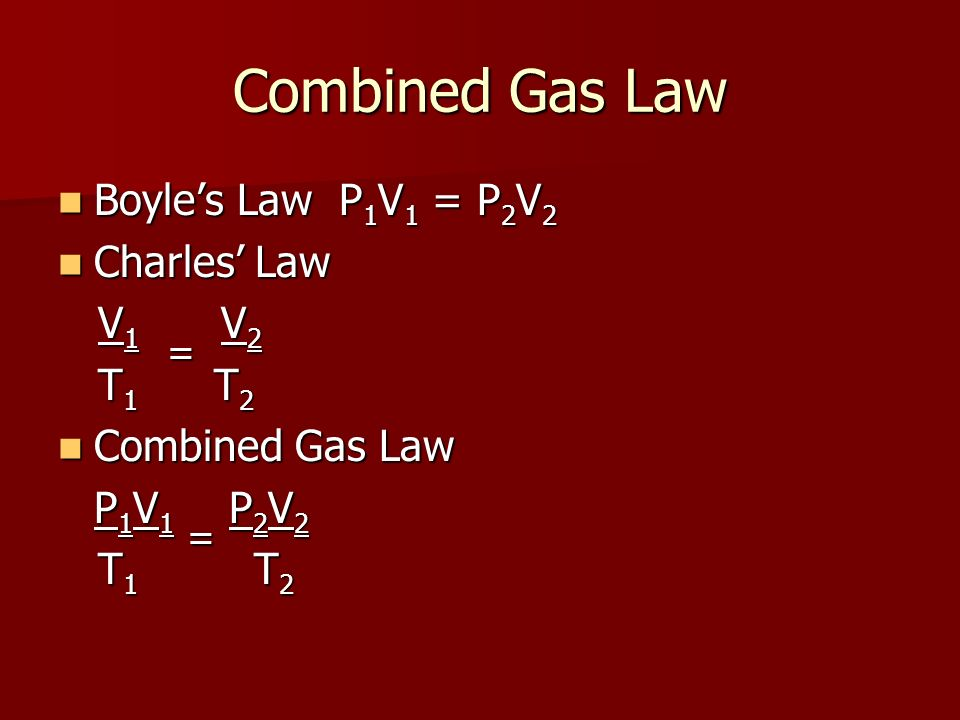 Combined Gas Law Boyles Law P 1 V 1 = P 2 V 2 Boyles Law P 1 V 1 = P 2 V 2 Charles Law Charles Law V 1 = V 2 V 1 = V 2 T 1 T 2 T 1 T 2 Combined Gas Law Combined Gas Law P 1 V 1 = P 2 V 2 T 1 T 2 T 1 T 2