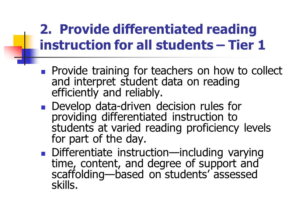 2. Provide differentiated reading instruction for all students – Tier 1 Provide training for teachers on how to collect and interpret student data on