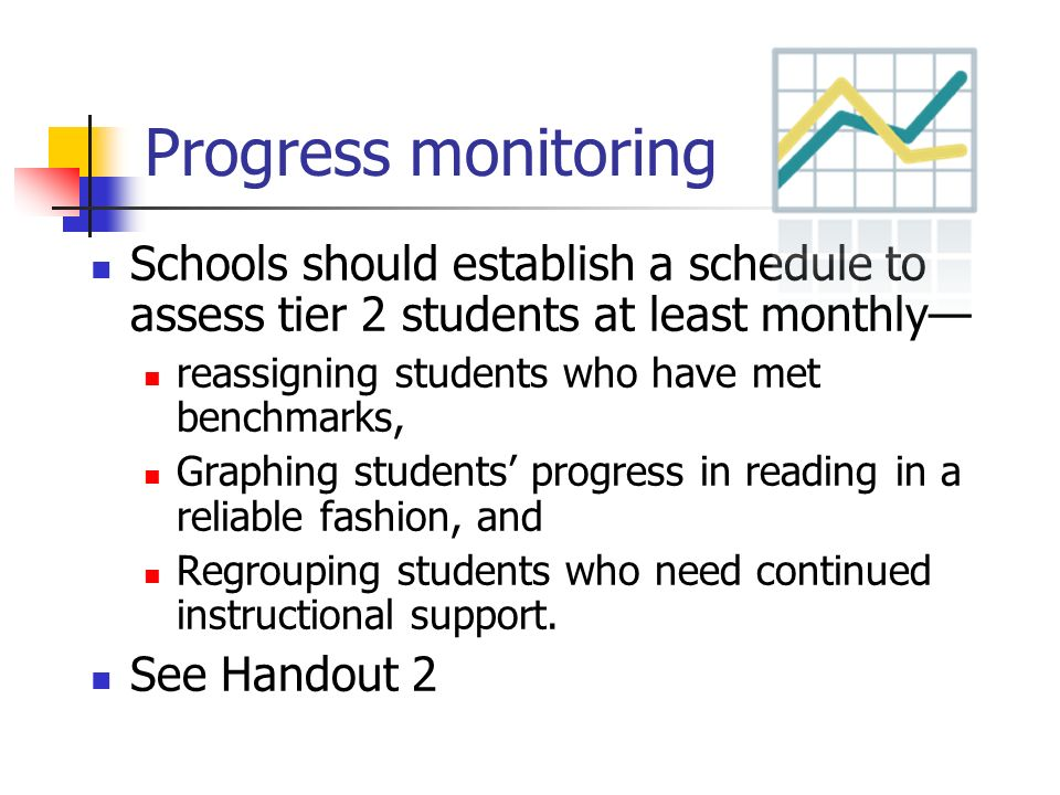 Progress monitoring Schools should establish a schedule to assess tier 2 students at least monthly reassigning students who have met benchmarks, Graph