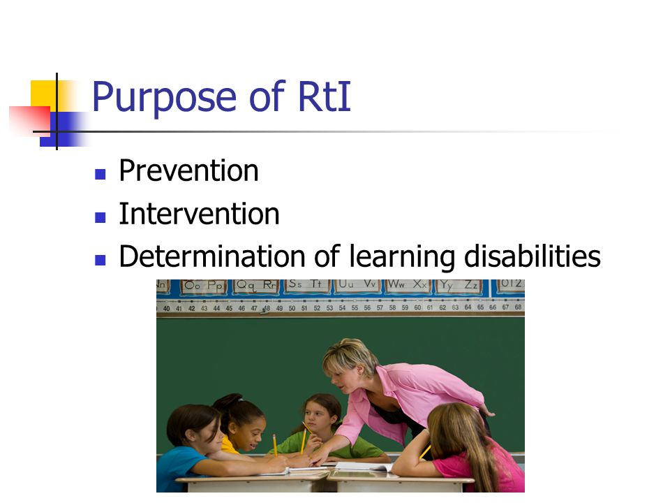 Purpose of RtI Prevention Intervention Determination of learning disabilities