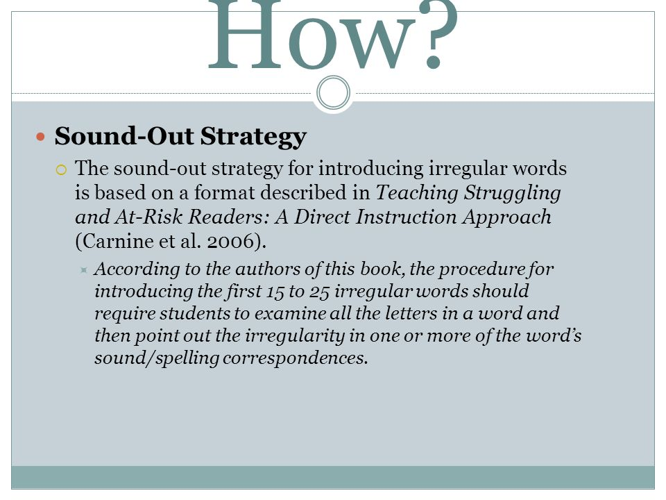 How? Sound-Out Strategy The sound-out strategy for introducing irregular words is based on a format described in Teaching Struggling and At-Risk Reade