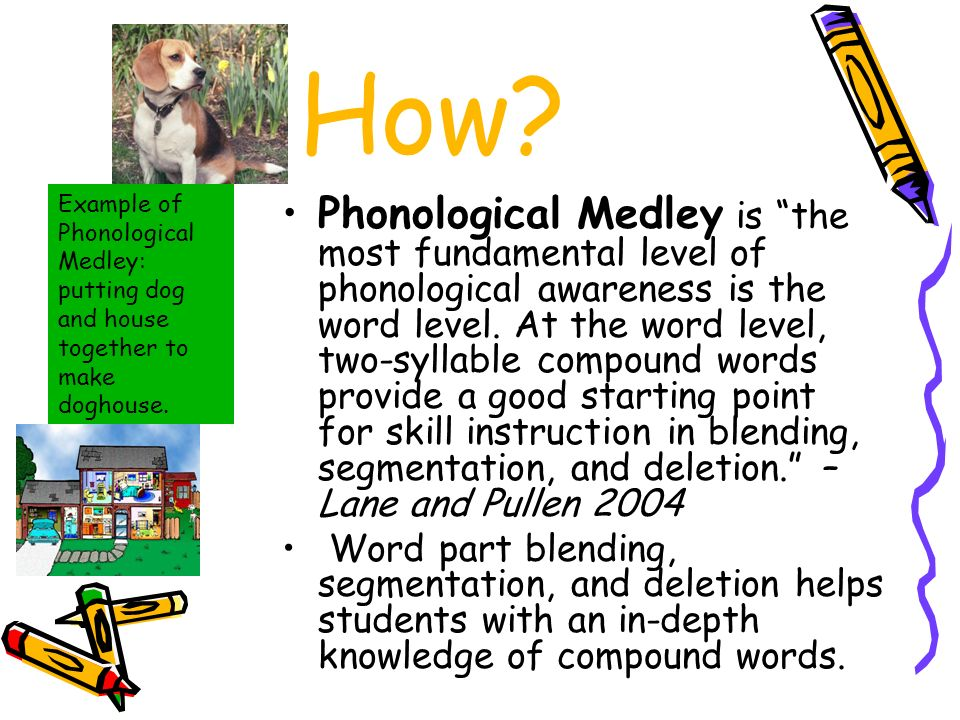How? Phonological Medley is the most fundamental level of phonological awareness is the word level. At the word level, two-syllable compound words pro