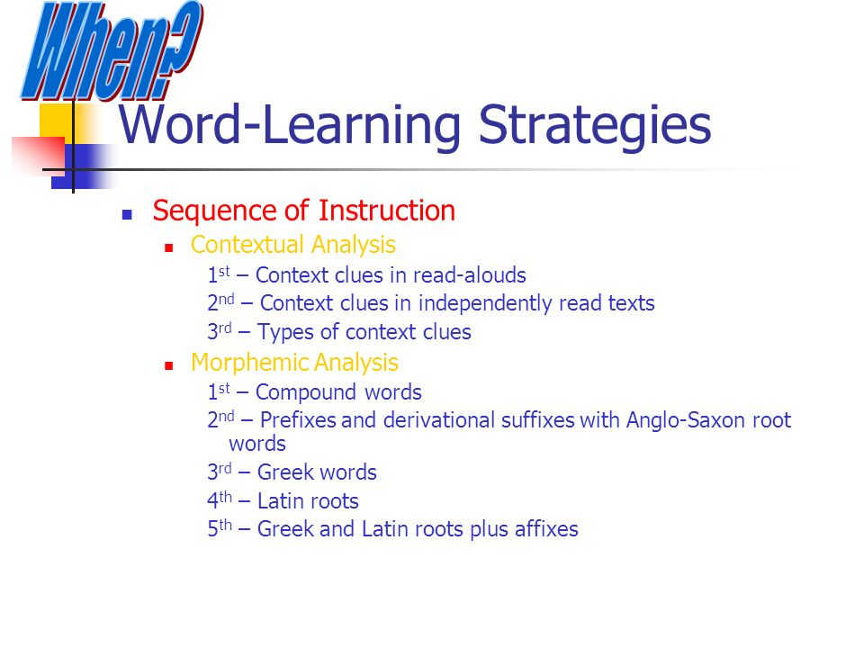 Word-Learning Strategies Sequence of Instruction Contextual Analysis 1 st – Context clues in read-alouds 2 nd – Context clues in independently read te