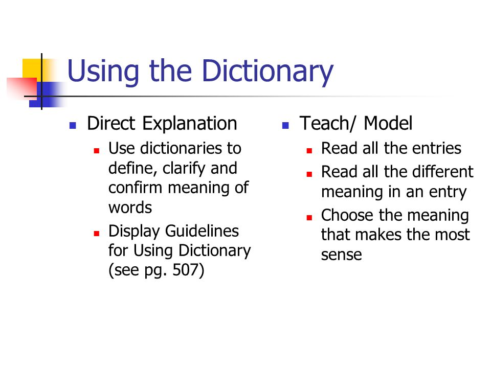 Using the Dictionary Direct Explanation Use dictionaries to define, clarify and confirm meaning of words Display Guidelines for Using Dictionary (see