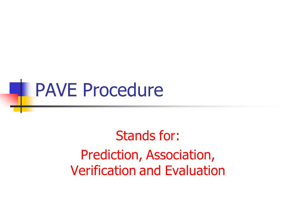 PAVE Procedure Stands for: Prediction, Association, Verification and Evaluation