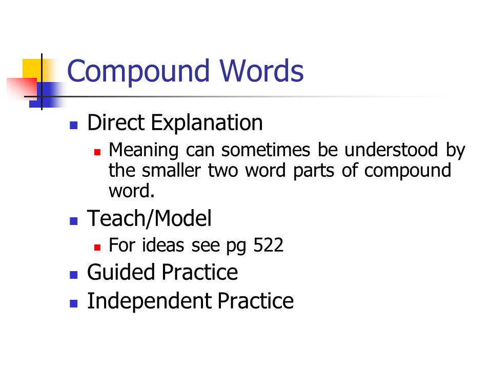 Compound Words Direct Explanation Meaning can sometimes be understood by the smaller two word parts of compound word. Teach/Model For ideas see pg 522