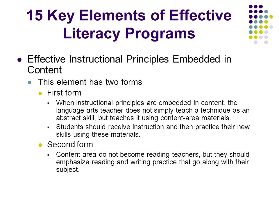 15 Key Elements of Effective Literacy Programs Effective Instructional Principles Embedded in Content This element has two forms First form When instr