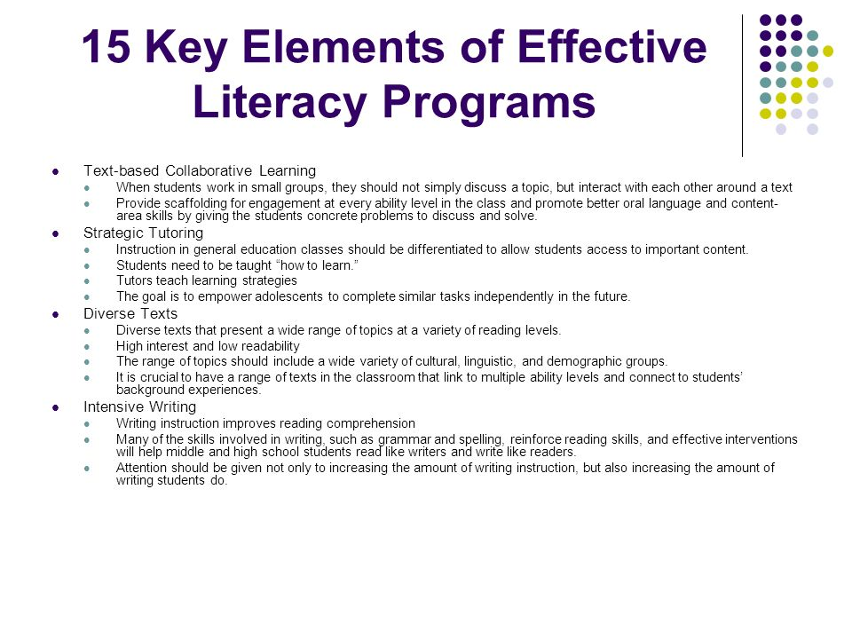 15 Key Elements of Effective Literacy Programs Text-based Collaborative Learning When students work in small groups, they should not simply discuss a