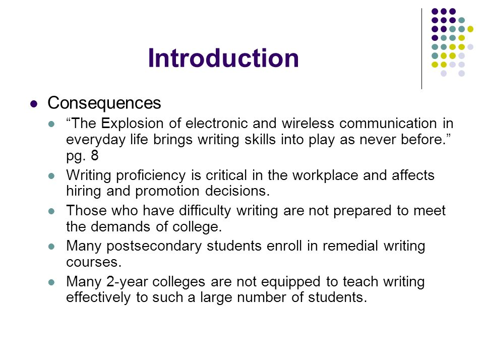 Introduction Consequences The Explosion of electronic and wireless communication in everyday life brings writing skills into play as never before. pg.