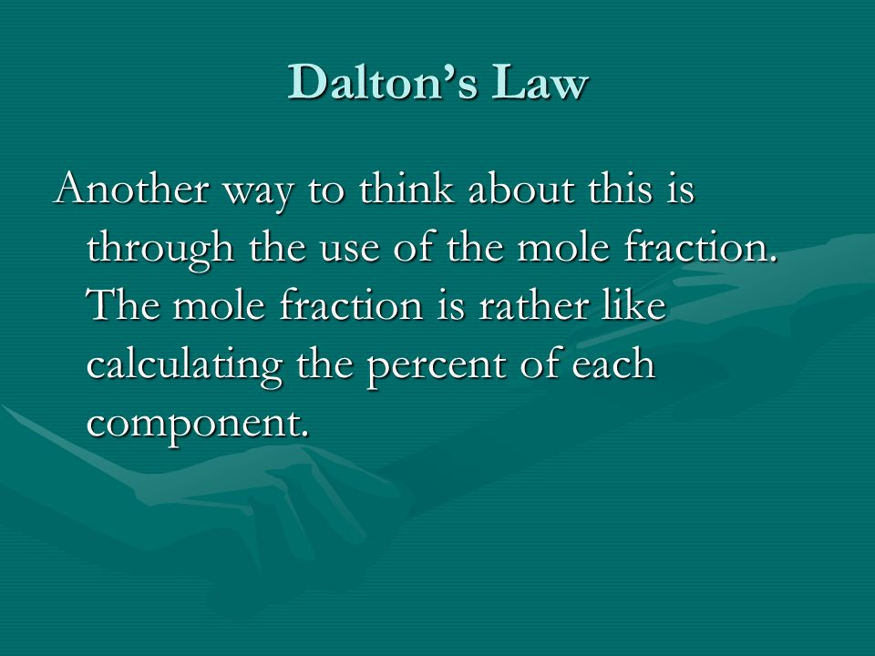 Daltons Law Another way to think about this is through the use of the mole fraction.