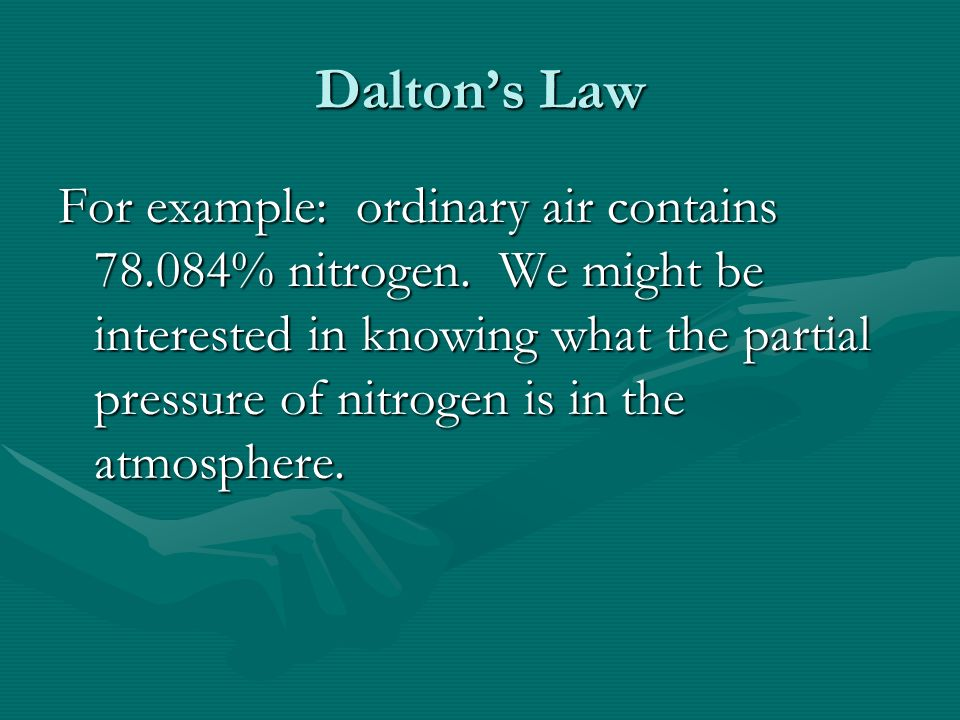 Daltons Law For example: ordinary air contains 78.084% nitrogen.