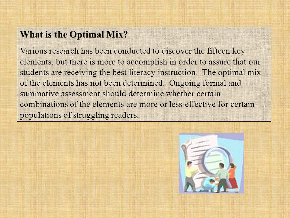 What is the Optimal Mix? Various research has been conducted to discover the fifteen key elements, but there is more to accomplish in order to assure