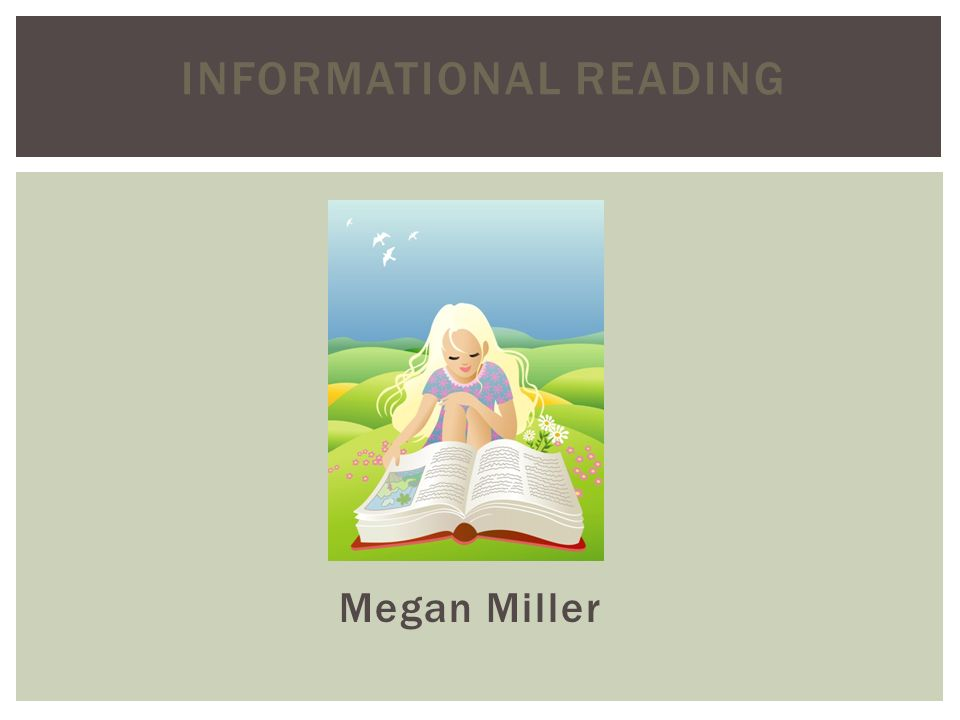 INFORMATIONAL READING Megan Miller