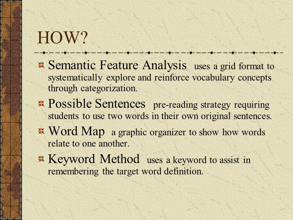 HOW? Semantic Feature Analysis uses a grid format to systematically explore and reinforce vocabulary concepts through categorization. Possible Sentenc