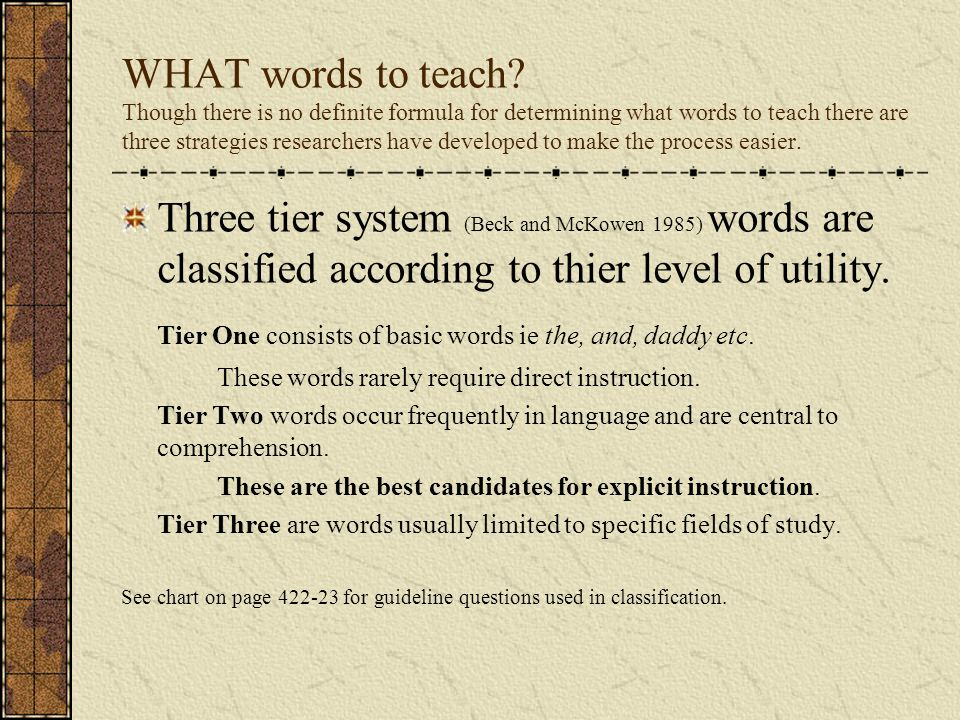 WHAT words to teach? Though there is no definite formula for determining what words to teach there are three strategies researchers have developed to