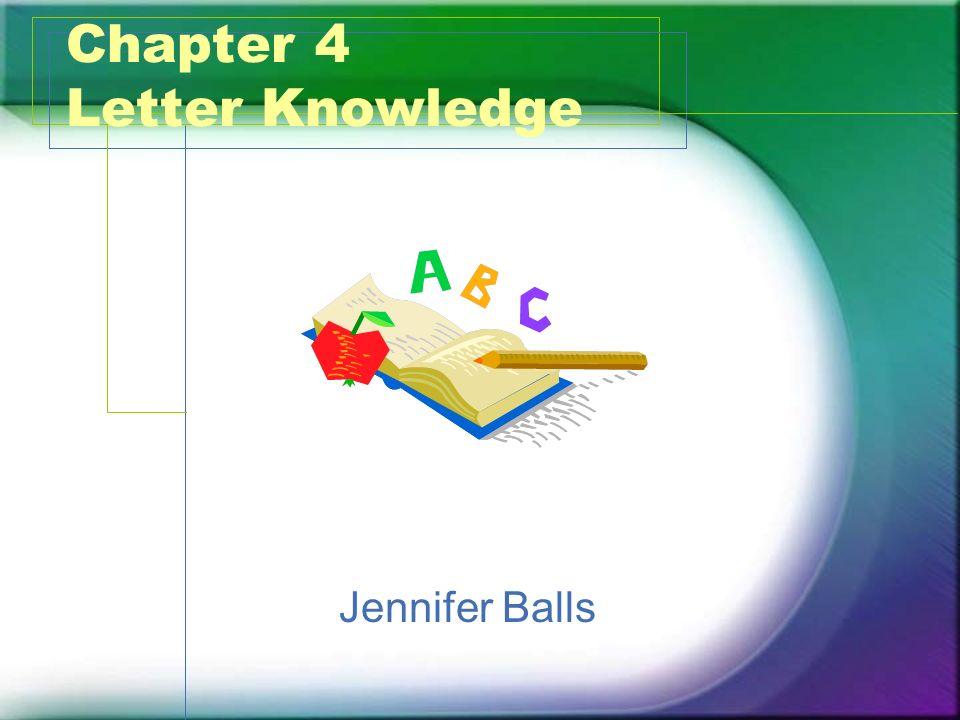 Chapter 4 Letter Knowledge Jennifer Balls