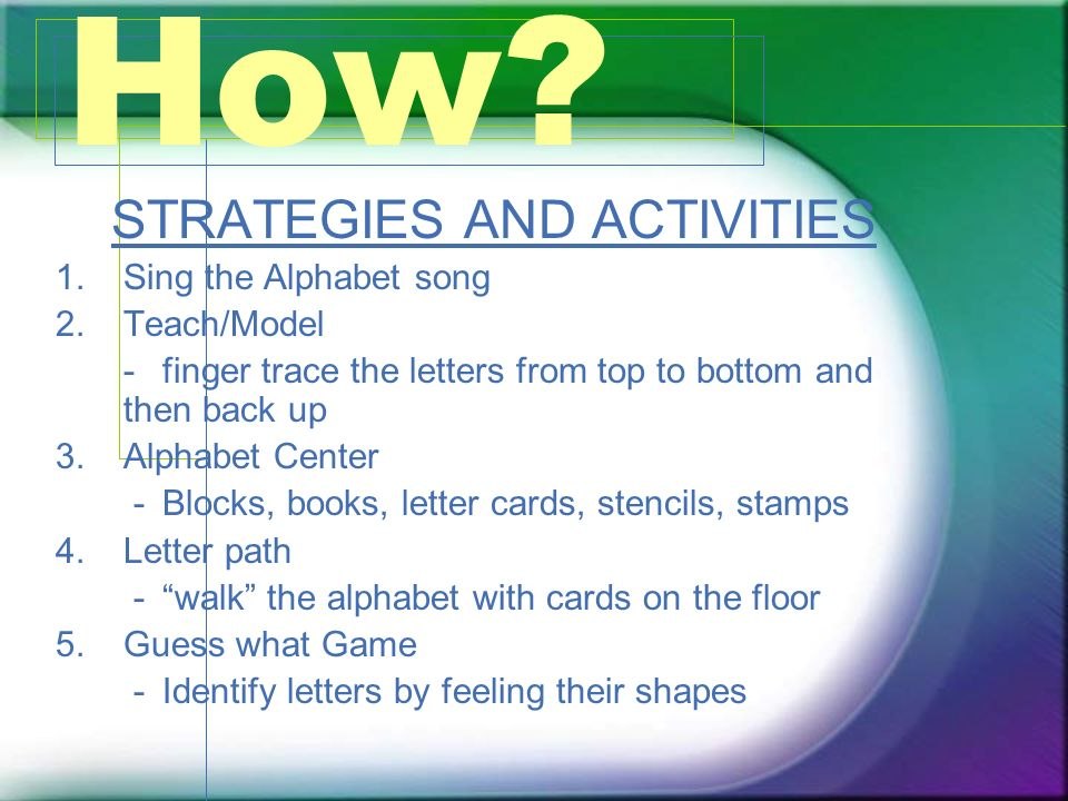 How.STRATEGIES AND ACTIVITIES Cont 6.Skywrite - Use finger or pencil to write letters in the air.