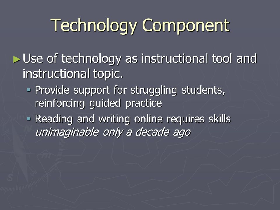 Technology Component Use of technology as instructional tool and instructional topic.