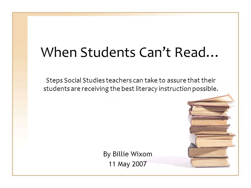 When Students Cant Read… Steps Social Studies teachers can take to assure that their students are receiving the best literacy instruction possible.