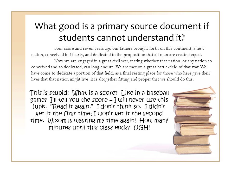 What good is a primary source document if students cannot understand it.